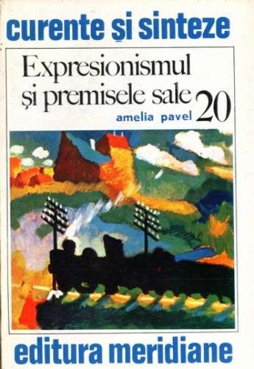Amelia Pavel - Expresionismul si premisele sale